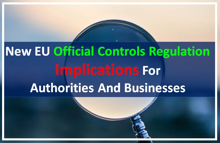 New EU Official Controls Regulation – Implications For Authorities And Businesses