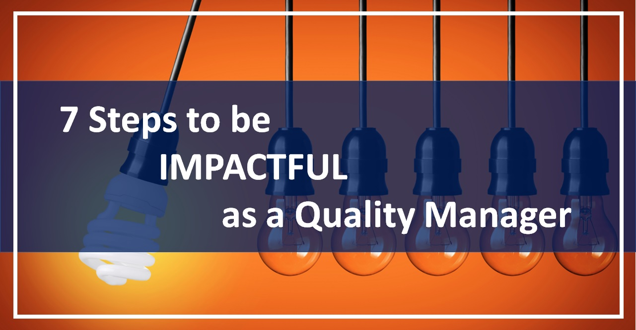 7 Steps to be IMPACTFUL as a Quality Manager