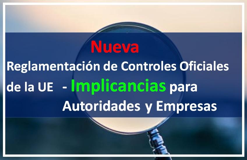 Nueva Reglamentación de Controles Oficiales de la UE – Implicancias para Autoridades y Empresas