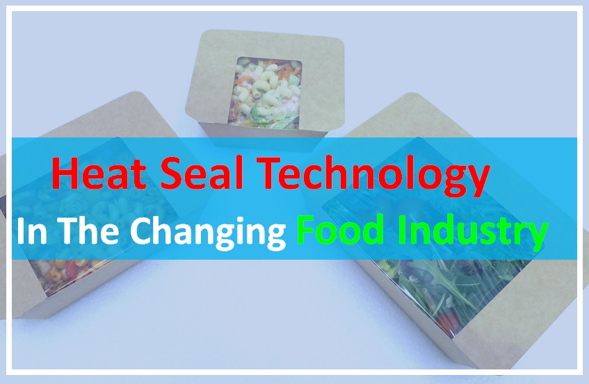 Heat Seal Technology In The Changing Food Industry