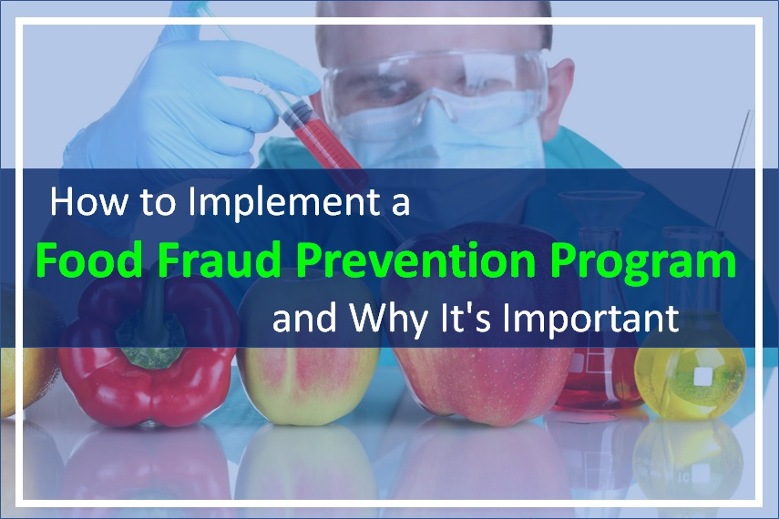 How to Implement a Food Fraud Prevention Program, and Why It's Important